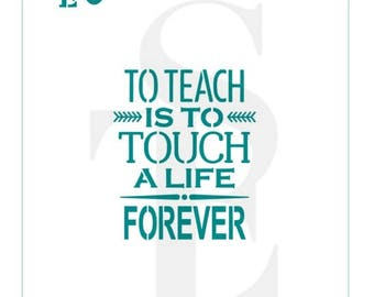 "Teacher ""To Teach Is To Touch A Life Forever"" Stencil"