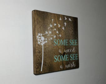 Some see a weed, some see a wish, dandelion wall art, wood sign, wooden sign, custom sign, custom plaque, inspirational plaque, customized