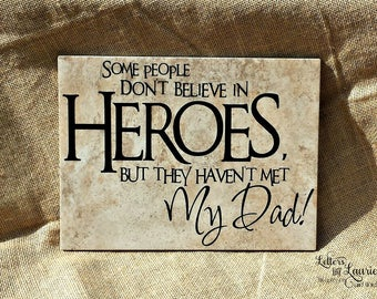 Gift for Dad, Gift for him, Some people don't believe in Heroes, Fathers Day Gift, Dad Birthday Gift, Husband Birthday Gift