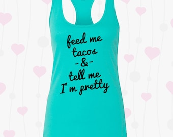 Feed Me Tacos and tell me I'm pretty Tank Top, perfect for going out or on vacation to Mexico, Cinco De Mayo tank