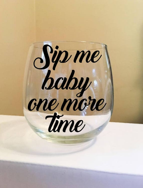 Sip Me Baby One More Time Stemless Wine Glass - the perfect wine gift!