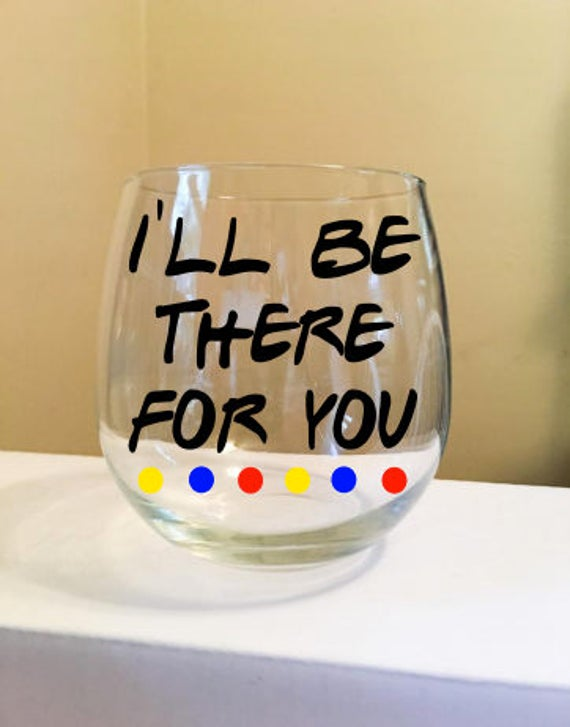 I'll Be There For You Stemless Wine Glass {F.R.I.E.N.D.S.}