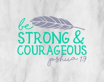 Be Strong & Courageous decal / customized decal / customized sticker / faith decal / Joshua 1.9 decal /