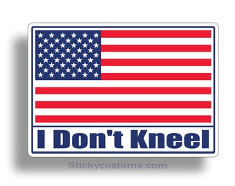 I Don't Kneel USA American Flag Stickers Die Cut Printed Vinyl Decal US America Merica Proud Citizen Car Truck Vehicle Graphic