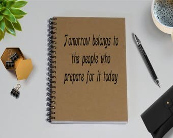 Writing Journal, Tomorrow belongs to the people who prepare for it today Notebook - 5 x 7 Journal, Notebook, Scrapbook, To Do List