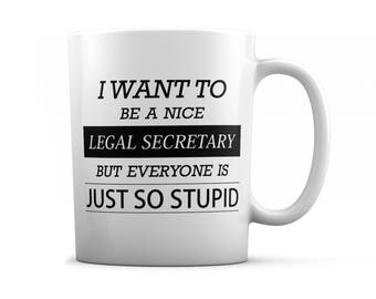 Legal Secretary mug -  Legal Secretary gifts - I want to be a nice Legal Secretary but everyone is just so stupid