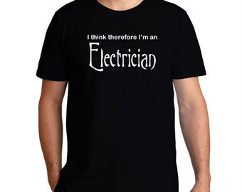 I Think Therefore I'M Electrician T-Shirt
