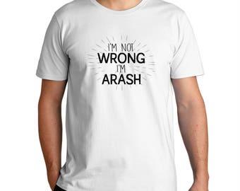 I'M Not Wrong I'M Arash T-Shirt