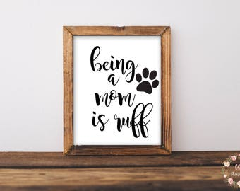Being A Mom Is Ruff, Being A Mom Is Ruff Print or Printable, Dog Mom Print or Printable, Dog Mom Wall Art, Cat Mom Wall Art, Cat Mom Print