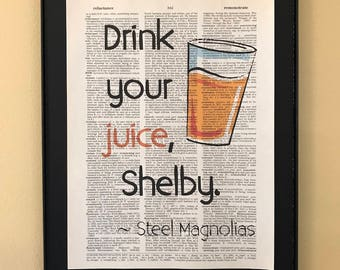 Drink your juice, Shelby; Steel Magnolias; Dictionary Print; Page Art;