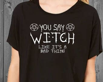 You Say Witch Like It's a Bad Thing Womens Boxy Flowy Shirt