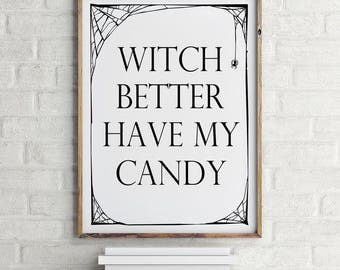 Funny Halloween Sign, Printable Art, Funny Sign, Halloween Sign, Funny Halloween Printable, Halloween Decor, Witch Better Have My Candy Art