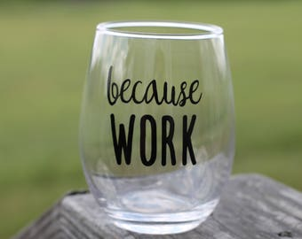 Because Work Wine Glass | Just Because | Funny Wine Glasses Unique Gifts