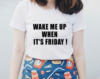 Wake me up when it's Friday women t shirts funny t shirts t shirts for women with sayings tee shirts women women t shirts
