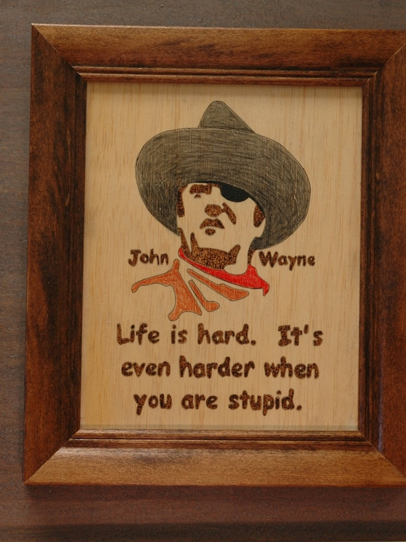 John Wayne Quote Life Is Hard New John Wayne Wood Burning Portraits And Quotes
