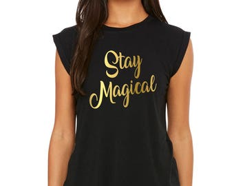 Stay Magical Shirt -  Women's Flowy Muscle Tee with Rolled Cuff - beach tank, unicorn shirt, summer shirt, swim suit cover up (8804)
