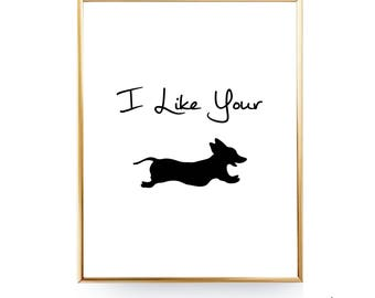 I Like Your Wiener Dog Art Printable DIGITAL DOWNLOAD I Love Dachshund Art Dachshund Print Dachshund Gift Dachshund Poster Wiener Dog Print