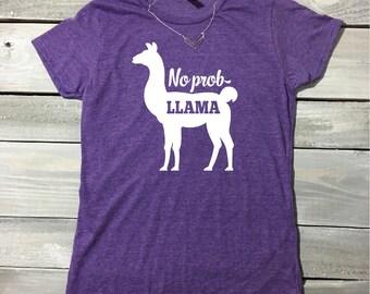 No Prob-llama Shirt, Funny Shirt, Funny Mom Shirt, College Shirt, Llama Shirt, Llamas, Pun Shirt, Punny