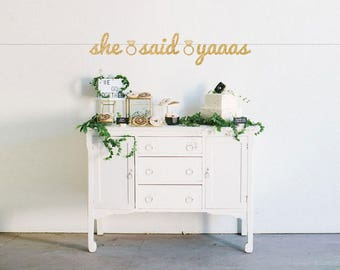 She Said Yaaas Bachelorette Banner - She Said Yes - Bachelorette Party Banner - Engagement Party - Bachelorette Party - Glitter Party Decor