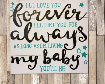 Ill love you forever like you for always - sign, wood signs, signs for the home, nursery decor, wood signs with sayings, signs with quotes,