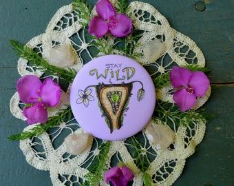 STAY WILD uterus wild flower womb feminist button