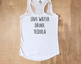 tequila shirt, tequila, drinking shirt, tequila gifts, party shirts, bachelorette party shirts, save water drink, Save Water Drink Tequila