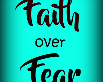 Faith Over Fear 8 x 10 printable poster, downloadable, art decor