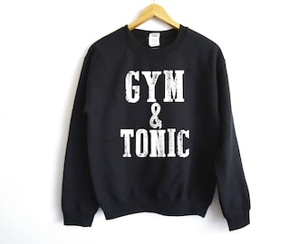 Gym And Tonic Sweater - Fitness Outfit - Gym Shirt - Fitness Shirt - Funny Gym Shirt - Yoga Sweatshirt - Yoga - Fitness - Crossfit
