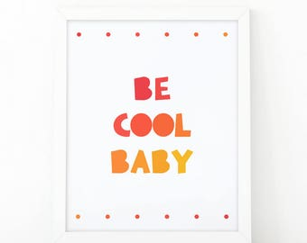 Be cool baby, Motivational quote, Colorful quote, kids nursery print, nursery wall print, printable quote, quote print, kids, Children decor