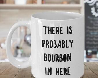 Bourbon Lover Gift - Probably Bourbon Coffee Mug - There is Probably Bourbon in Here Ceramic Coffee Cup