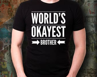World's Okayest Brother, Gift for Brother, Gift for Brother from Sister, Gift for Brother Birthday, Gift For Brother Funny, Birthday gift
