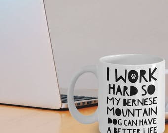 Bernese Mountain Dog Gifts - Bernese Mountain Dog Mug - I Work Hard So My Bernese Mountain Dog Can Have A Better Life