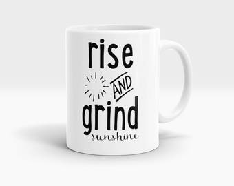 Rise and grind sunshine Mug, Coffee Mug Rude Funny Inspirational Love Quote Coffee Cup D860