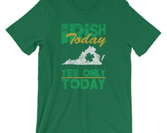 St. Patrick Day Shirt - Irish Today Yes Only Today Virginia Funny St. Patrick's Day T-Shirt