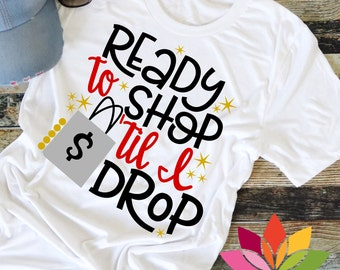 Black Friday SVG, Thanksgiving, Ready to Shop til I Drop, Love shopping, cut file for silhouette cameo and cricut