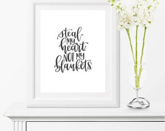 Steal My Heart, Not My Blankets - Digital Print, Printable Art, Instant Download, Multiple Sizes, Hand Lettering, Home Decor, Bedroom Art
