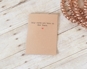 Only cunts are born on New years card, Naughty card, funny greetings card, birthday card for boyfriend, card for girlfriend, funny  fiance