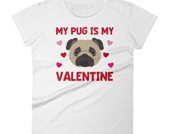 My Pug is My Valentine Valentine's Day Dog Breed Pet Owner Animal Teacher Veterinarian Cute Funny Women's T Shirt