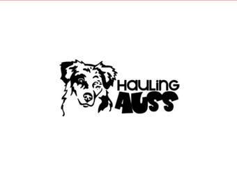 Hauling Auss | Australian Shepherd | Dog Humor | Dog Mom | 5in Vinyl Decal