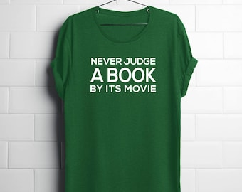 book lover| book lover gifts| gifts for writer| bookworm| book lover t shirts| gifts for readers| shirts for readers| judge book by movie
