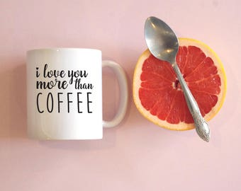 I Love You More Than Coffee Mug, Coffee Lovers Mug, Coffee Addicts, Cute Mug, Funny Mug, Cute Gifts