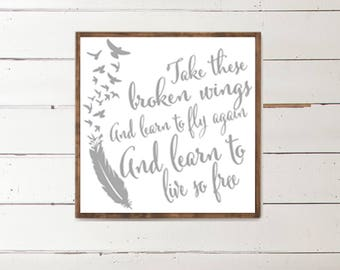 Take these broken wings and learn to fly again, And learn to live so free Wood Sign | Inspirational Quotes | Live Free | Spread your wings