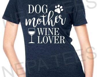 Dog mother wine lover t shirt, Wine t shirt, Dog mom shirt, Dog t shirt, Wine and dogs, Drink wine with your dog, Dog mother, Wine t shirt