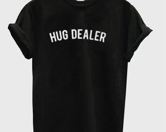 Hug Dealer Tshirt, Tumblr Shirt Hug Dealer Funny Tee Cute Shirt 100% Cotton Cute Tshirt Designs