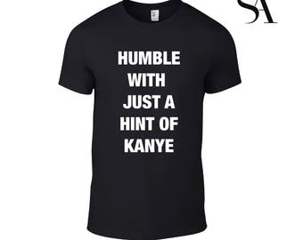 Humble with just a hint of Kanye T-Shirt