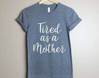 Tired As A Mother Shirt- Mommy Shirt- Mama Bear Shirt- Mommy To Be Shirt- Gift For Mom- Mom Gift- Mom Life Shirt