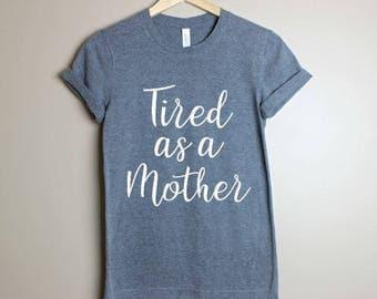 Tired As A Mother Shirt- Mommy Shirt- Mama Bear Shirt- Mommy To Be Shirt- Gift For Mom- Mom Gift- Mom Life Shirt