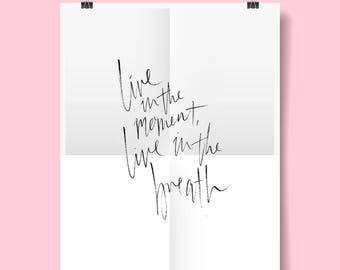 Live in the Moment, Live in the Breath -  Typography Calligraphy Quote Print