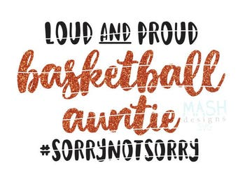 Loud and Proud basketball auntie svg, basketball aunt svg, basketball svg, sorry not sorry svg, loud and proud svg, cutting file, sports svg