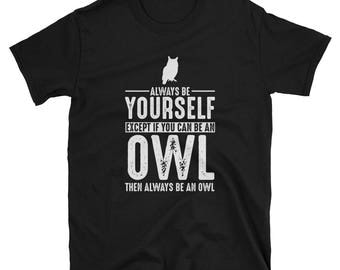 Owl   Shirt - Always Be Yourself - Owl Gift T-Shirt Spirit Animal